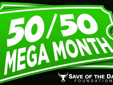 50/50 MEGA MONTH