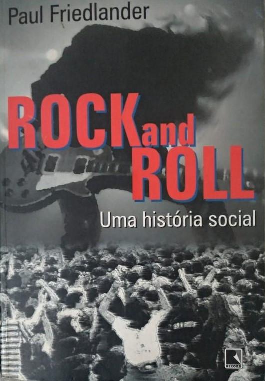Rock and Roll: Uma História Social faz justamente o que considero importante na literatura Rock.