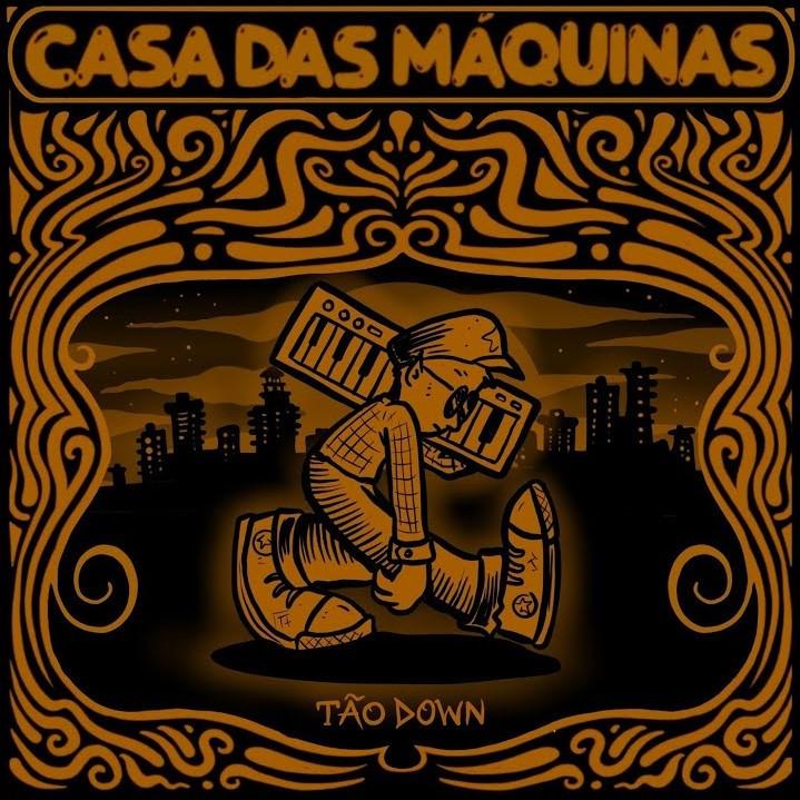 A banda Casa das Máquinas lançou o single Tão Down.