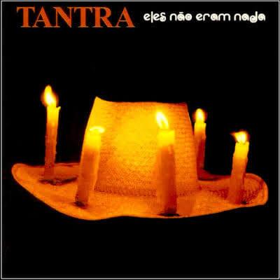 Tantra - Eles Não Eram Nada