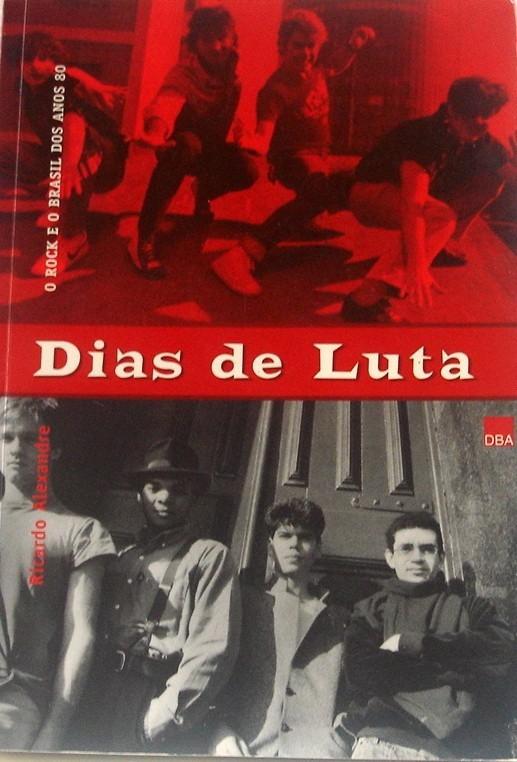Livro Dia de Luta: O Rock e o Brasil dos Anos 80, de Ricardo Alexandre.