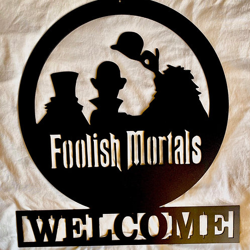 Foolish Mortals- Welcome sign