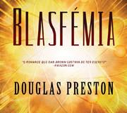 """Opinião: """"Blasfémia"""" de Douglas Preston"""