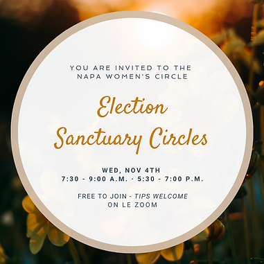 """A white circle framed with light brown shares the words """"You are invited to the Napa Women's Circle Election Sanctuary Circles"""" on top of an image of a sunrise above golden flowers"""