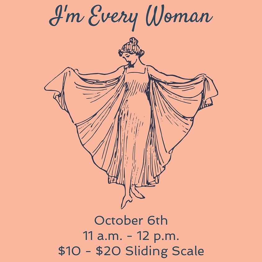 Sunday Circle: I'm Every Woman