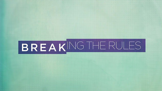 Breaking The Rules Message Series