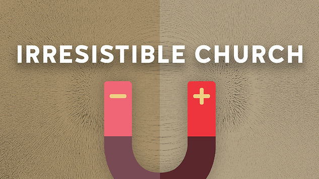 Irresistible Church Message Series