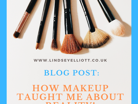 How makeup taught me about reality!