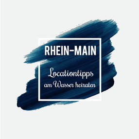 Rhein-Main: Locationtipps für heiraten am Wasser