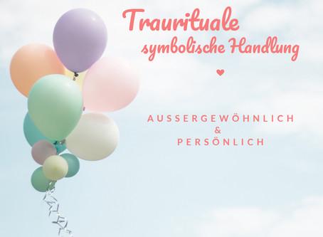 Traurituale / symbolische Handlungen - außergewöhnlich und persönlich
