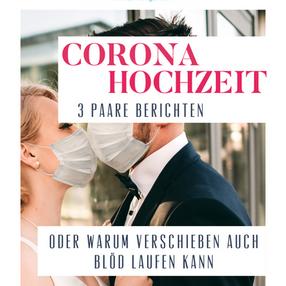 CORONA-Hochzeit: 3 Erfahrungsberichte aus 2020 oder warum verschieben auch nicht immer klug ist!
