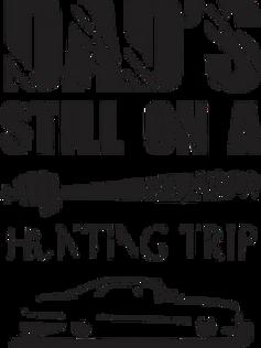 Dad's still on a Hunting Trip