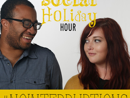 The Social Holiday Hour Podcast:  No Interruptions Day