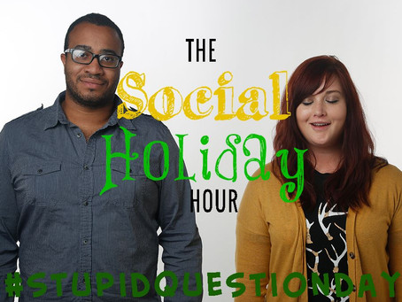 Social Holiday Hour Podcast: Ask a Stuipid Question Day