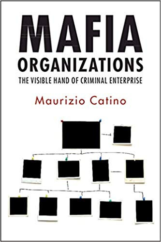 BOOK REVIEW: MAFIA ORGANIZATIONS: THE INVISIBLE HAND OF CRIMINAL ENTERPRISE BY MAURIZIO CATINO