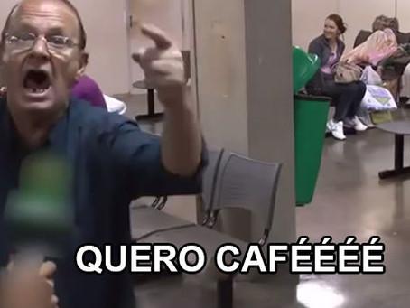 """""""QUERO CAFÉ!"""""""