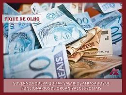 GOVERNO PODERÁ QUITAR SALÁRIOS ATRASADOS DE FUNCIONÁRIOS DE ORGANIZAÇÕES SOCIAIS
