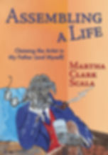 Assembling a Life: Claiming the Artist In My Father (and Myself) Book Cover, Martha Clark Scala