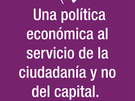Nuestras propuestas: Una política económica al servicio de la ciudadanía y no del capital