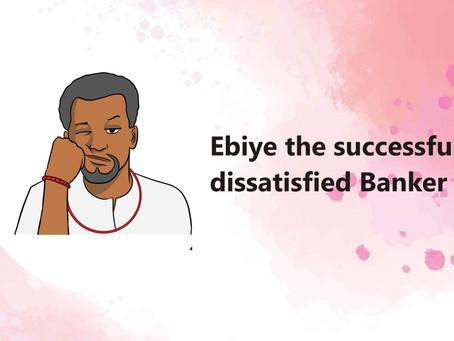 Ebiye the successful dissatisfied banker