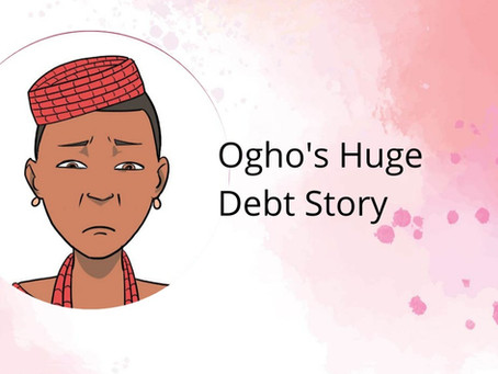 Ogho's Huge Debt Story