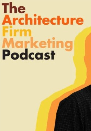The Architectural Firm Marketing Podcast