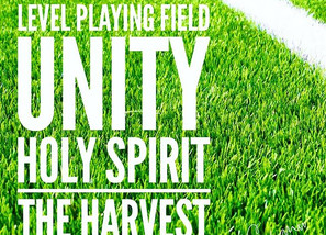 A LEVEL PLAYING FIELD, UNITY, HOLY SPIRIT and THE HARVEST