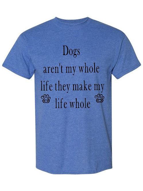 Dogs make my life Whole Shirt