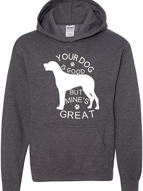 Your Dog is Good, Mine is Great Hoodie