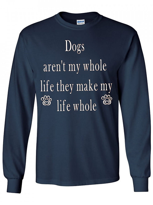 Dogs Make my Life Whole Long Sleeve