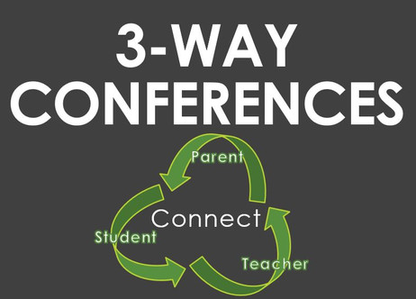 SCHOOL IS OPEN & 3-WAY CONFERENCES