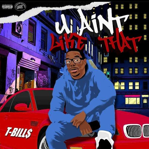 T-Bill$ - U Ain't Like That