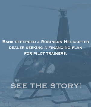 A Lease-Finance partner bank in Hartford referred a distributor of Robinson helicopters