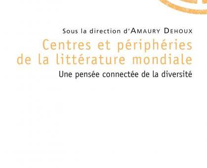"""2018: contribution à l'ouvrage Centres et périphéries de la littérature mondiale"""""""
