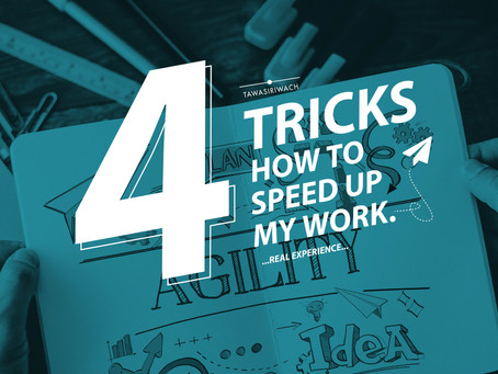 4 Tricks how to speed up my work (Real Experience)