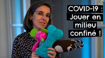 COVID-19 : Jouer en milieu confiné !
