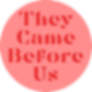 They Came Before Us Circle Logo.png