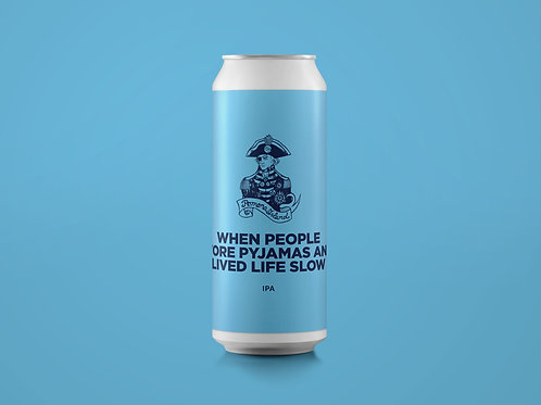 WHEN PEOPLE WORE PYJAMAS AND LIVED LIFE SLOW DDH IPA 6.8%
