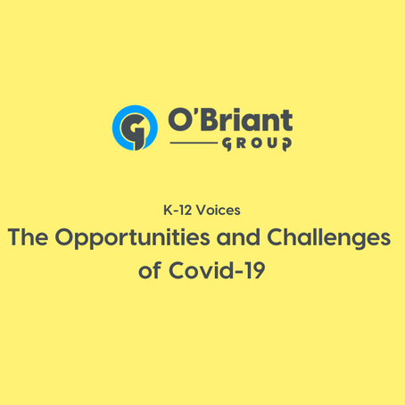 K-12 Voices: The Opportunities & Challenges of Covid-19