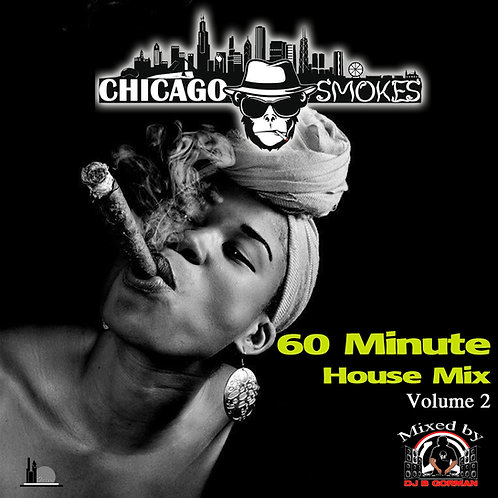 Chicago Smokes 60 Minute House Mix Volume 2