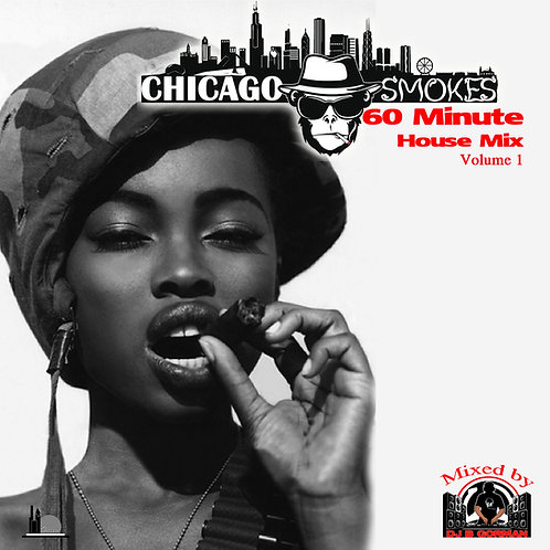 Chicago Smokes 60 Minute House Mix Volume 1