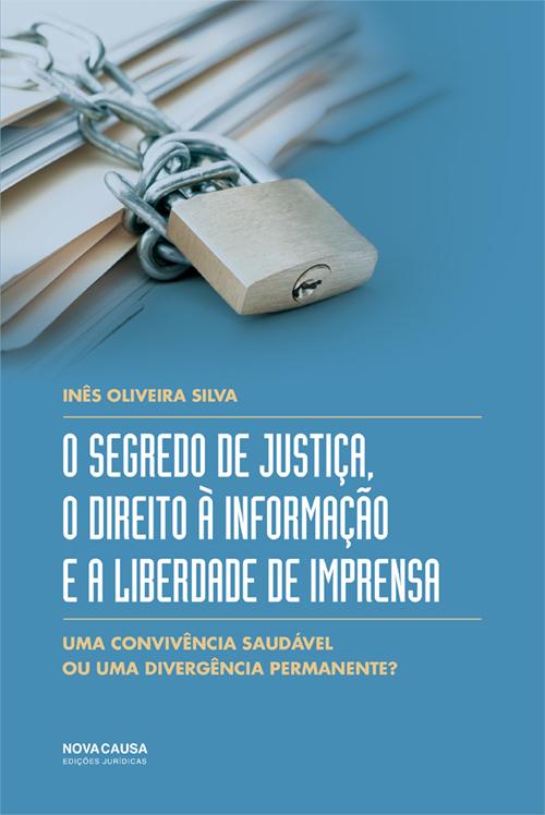O Segredo de Justiça, o Direito à Informação e a Liberdade de Imprensa