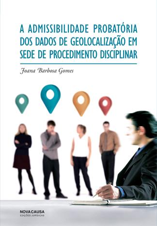 A Admissibilidade Probatória dos Dados de Geolocalização em Sede de Procedimento Disciplinar