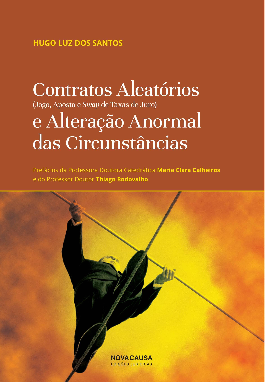 Contratos Aleatórios (Jogo, Aposta e Swap de Taxas de Juro) e Alteração Anormal das Circunstâncias