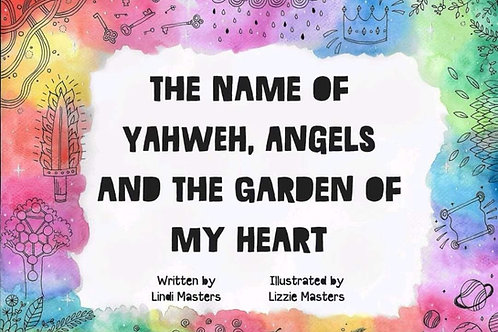The Name of Yahweh, Angels and the Garden of my Heart