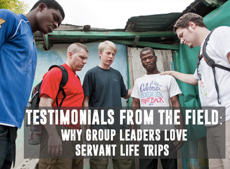 Testimonials from the Field: Why Group Leaders Love Servant Life Trips!