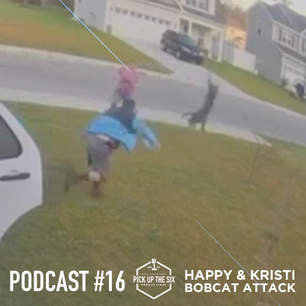PODCAST #16: HAPPY AND KRISTI WADE, A BOBCAT ATTACK AND QUICK ACTION
