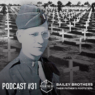 PODCAST #31: THE BAILEY BROTHERS, WALKING IN THEIR FATHER'S WWII FOOTSTEPS