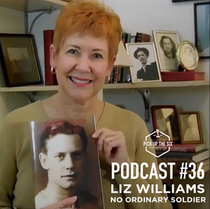 """PODCAST #36: LIZ WILLIAMS, MY FATHER'S STORY """"NO ORDINARY SOLDIER"""""""