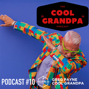 PODCAST #10: GREG PAYNE, THE COOL GRANDPA PODCAST